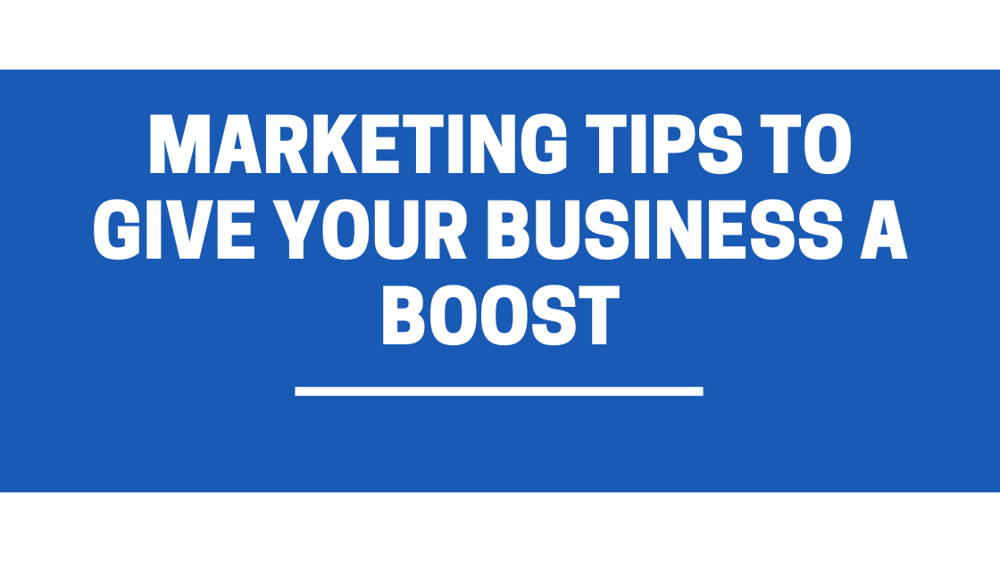 Marketing Tips to Give Your Business a Boost