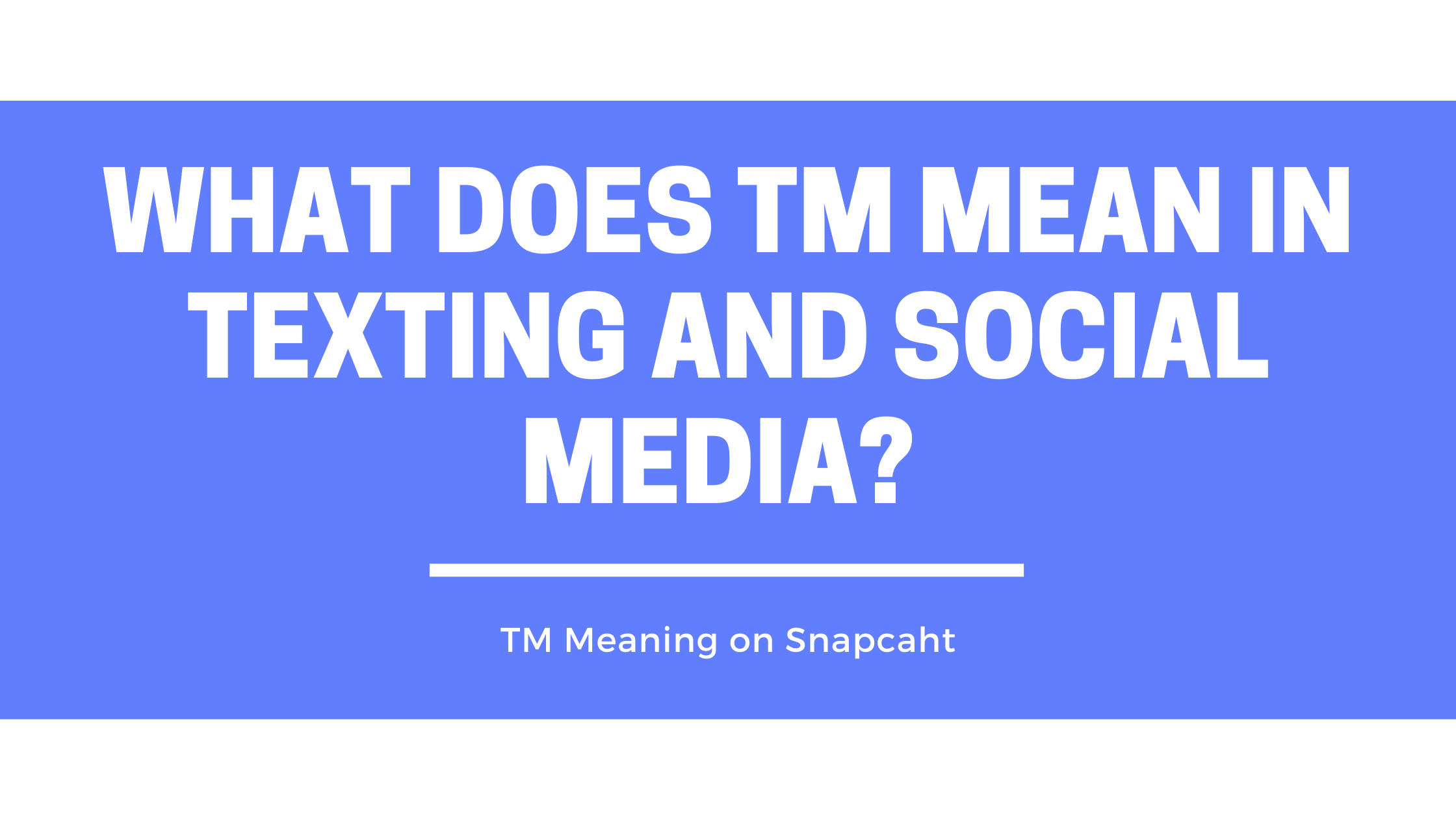 What Does TM Mean in Texting and Social Media