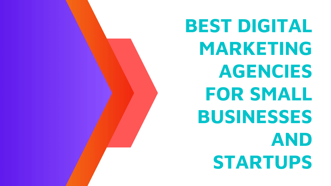 Best Digital Marketing Agencies for Small Businesses and Startups